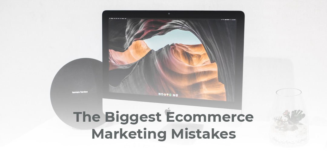 The Biggest Ecommerce Marketing Mistakes (And How to Avoid Them)